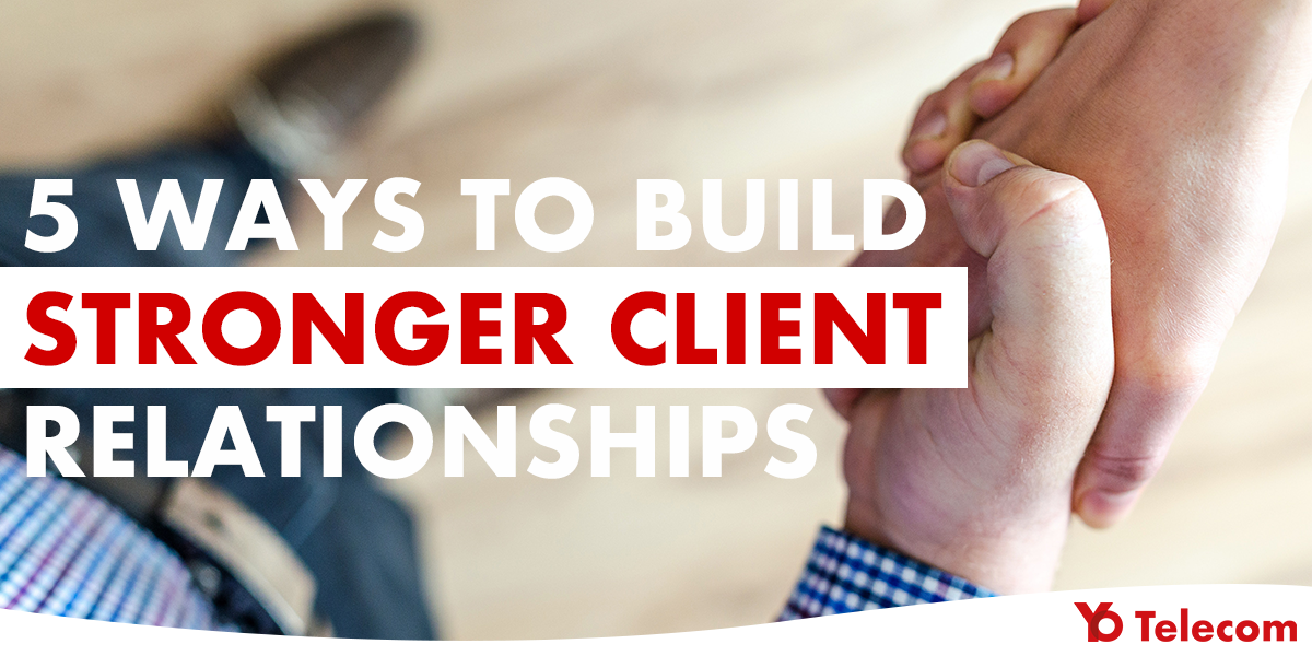 5 Ways To Build Stronger Client Relationships