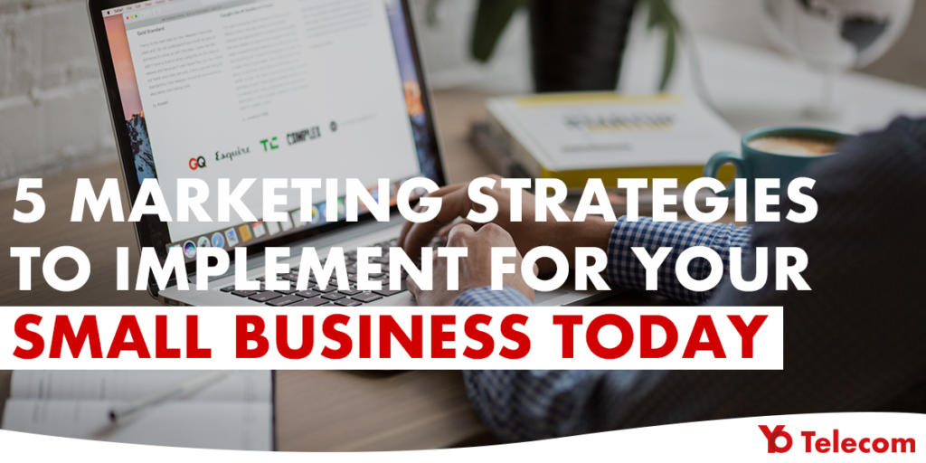 5 Marketing Strategies To Implement For Your Business Today